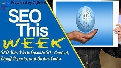 SEO This Week Episode 30 - Content, Ripoff Reports, and Status Codes