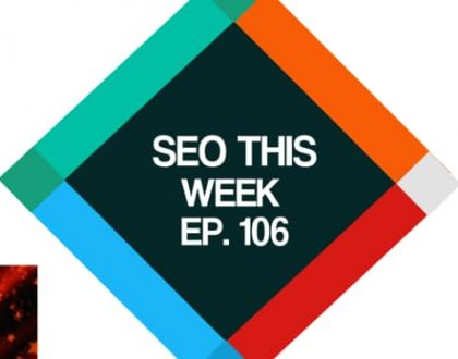 SEO This Week Episode 106 – Illyes Insight, Traffic Increases, Conversions